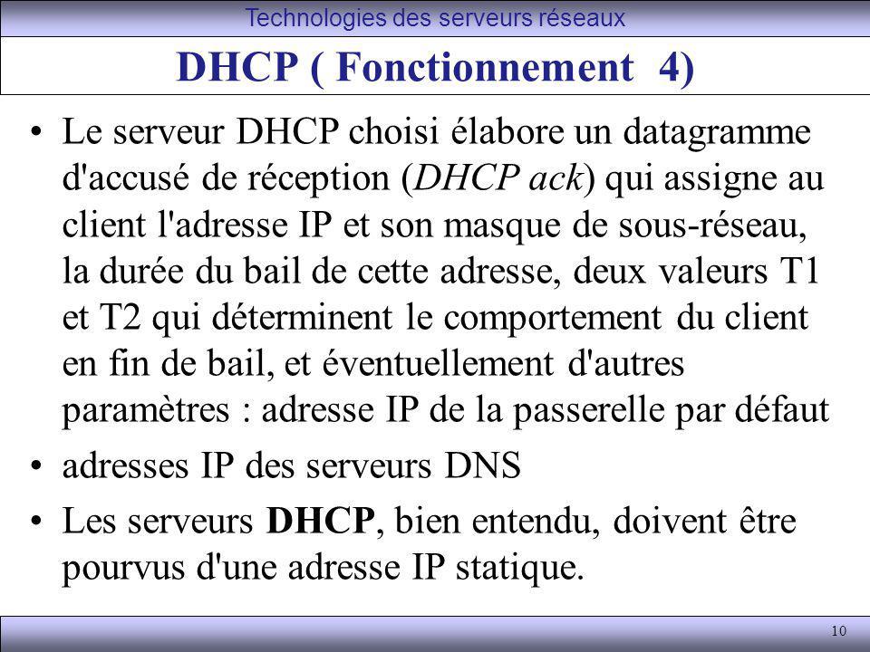 10 DHCP ( Fonctionnement 4) Le serveur DHCP choisi élabore un datagramme d'accusé de réception (DHCP ack) qui assigne au client l'adresse IP et son ma