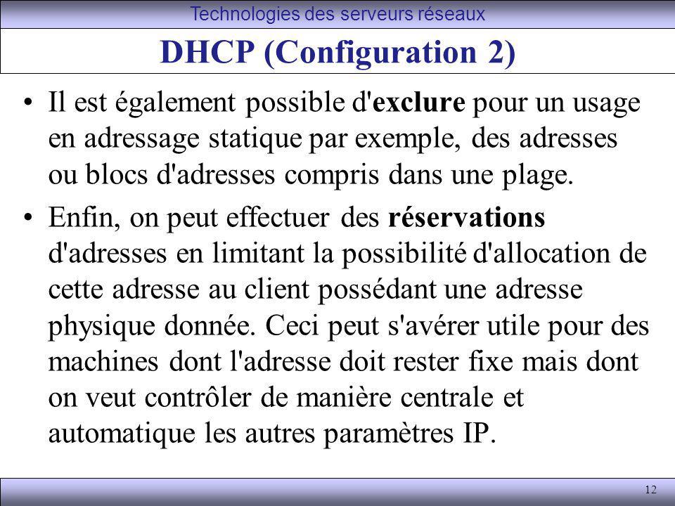 12 DHCP (Configuration 2) Il est également possible d'exclure pour un usage en adressage statique par exemple, des adresses ou blocs d'adresses compri