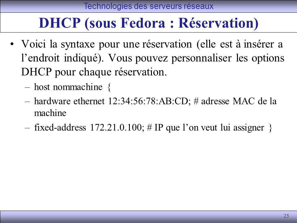 25 DHCP (sous Fedora : Réservation) Voici la syntaxe pour une réservation (elle est à insérer a lendroit indiqué). Vous pouvez personnaliser les optio