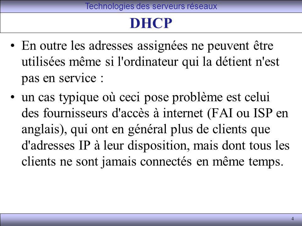 4 DHCP En outre les adresses assignées ne peuvent être utilisées même si l'ordinateur qui la détient n'est pas en service : un cas typique où ceci pos