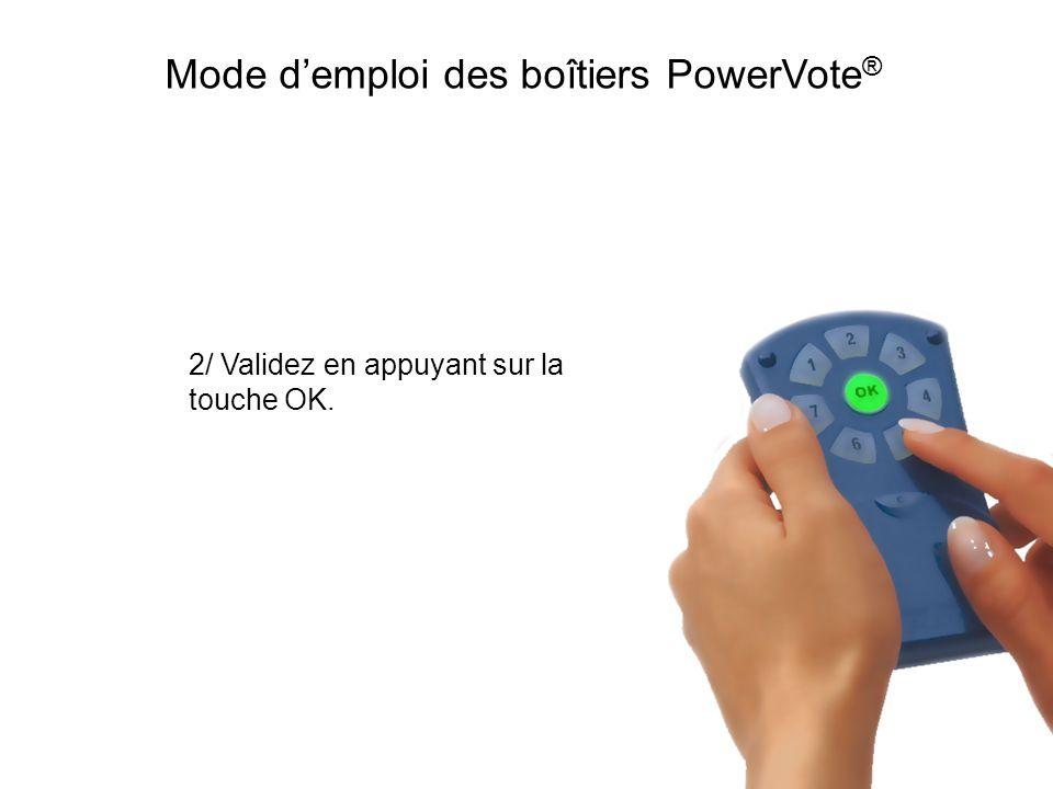 2/ Validez en appuyant sur la touche OK. Mode demploi des boîtiers PowerVote ®