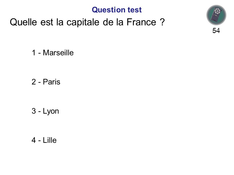 Quelle est la capitale de la France ? 1 - Marseille 2 - Paris 3 - Lyon 4 - Lille Question test 54