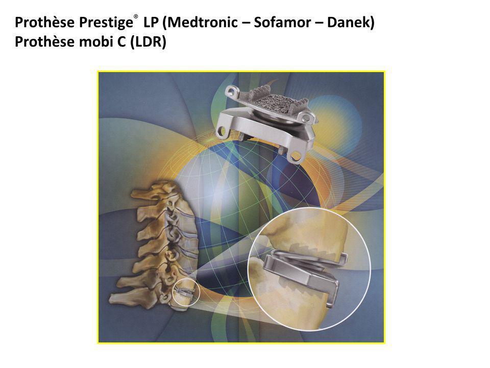 Prothèse Prestige ® LP (Medtronic – Sofamor – Danek) Prothèse mobi C (LDR)