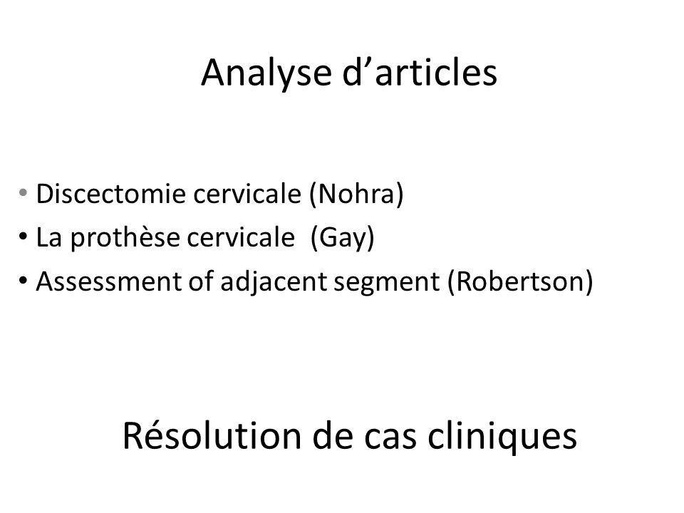 Analyse darticles Discectomie cervicale (Nohra) La prothèse cervicale (Gay) Assessment of adjacent segment (Robertson) Résolution de cas cliniques
