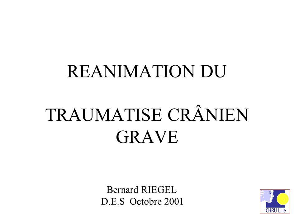 REANIMATION DU TRAUMATISE CRÂNIEN GRAVE Bernard RIEGEL D.E.S Octobre 2001