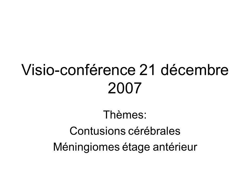Visio-conférence 21 décembre 2007 Thèmes: Contusions cérébrales Méningiomes étage antérieur