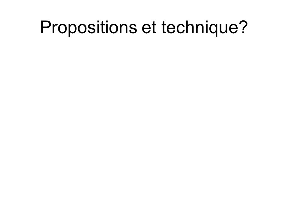 Propositions et technique?