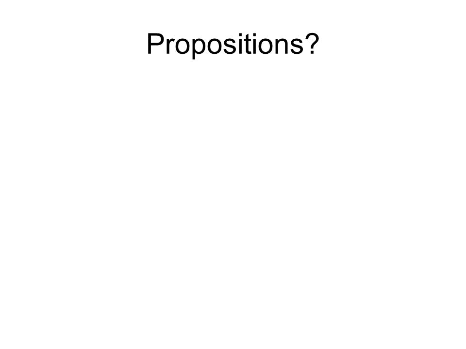 Propositions?