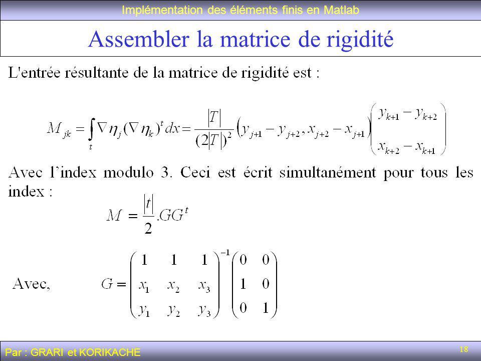 18 Implémentation des éléments finis en Matlab Assembler la matrice de rigidité Par : GRARI et KORIKACHE