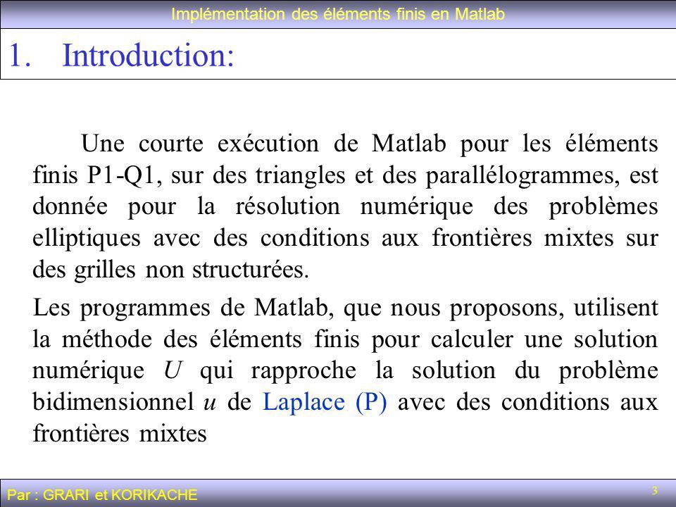 3 Une courte exécution de Matlab pour les éléments finis P1-Q1, sur des triangles et des parallélogrammes, est donnée pour la résolution numérique des problèmes elliptiques avec des conditions aux frontières mixtes sur des grilles non structurées.