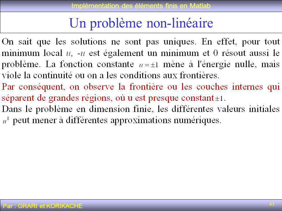 43 Un problème non-linéaire Implémentation des éléments finis en Matlab Par : GRARI et KORIKACHE