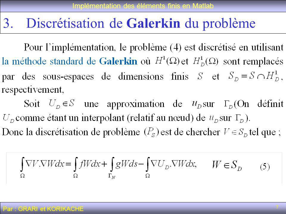 7 3.Discrétisation de Galerkin du problème Implémentation des éléments finis en Matlab Par : GRARI et KORIKACHE