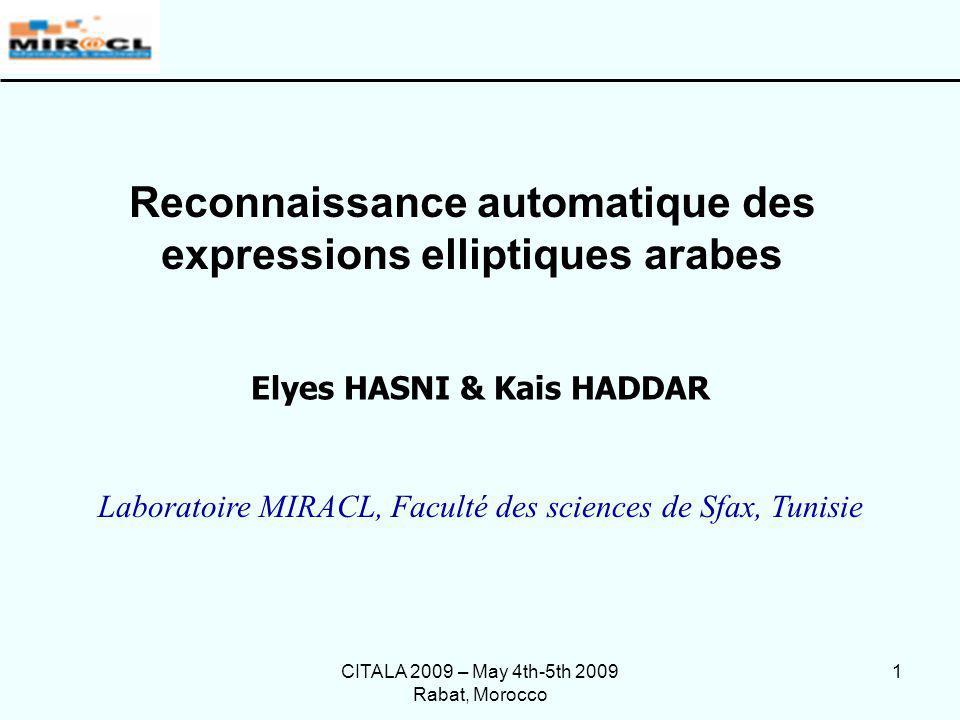 CITALA 2009 – May 4th-5th 2009 Rabat, Morocco 2 Plan Conclusion et perspectives Démarche proposée Introduction État de lart sur le traitement des ellipses et sur NOOJ Typologie des expressions elliptiques arabes Expérimentation de la démarche