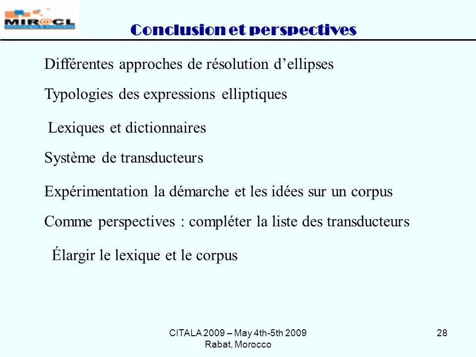 CITALA 2009 – May 4th-5th 2009 Rabat, Morocco 28 Conclusion et perspectives Différentes approches de résolution dellipses Typologies des expressions e