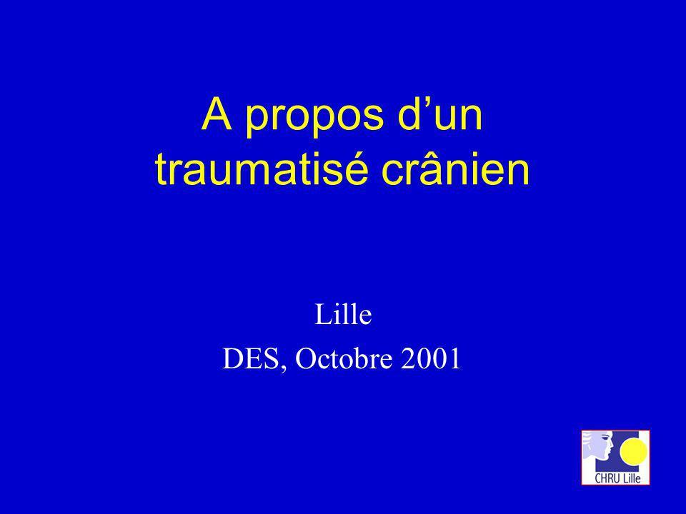 A propos dun traumatisé crânien Lille DES, Octobre 2001