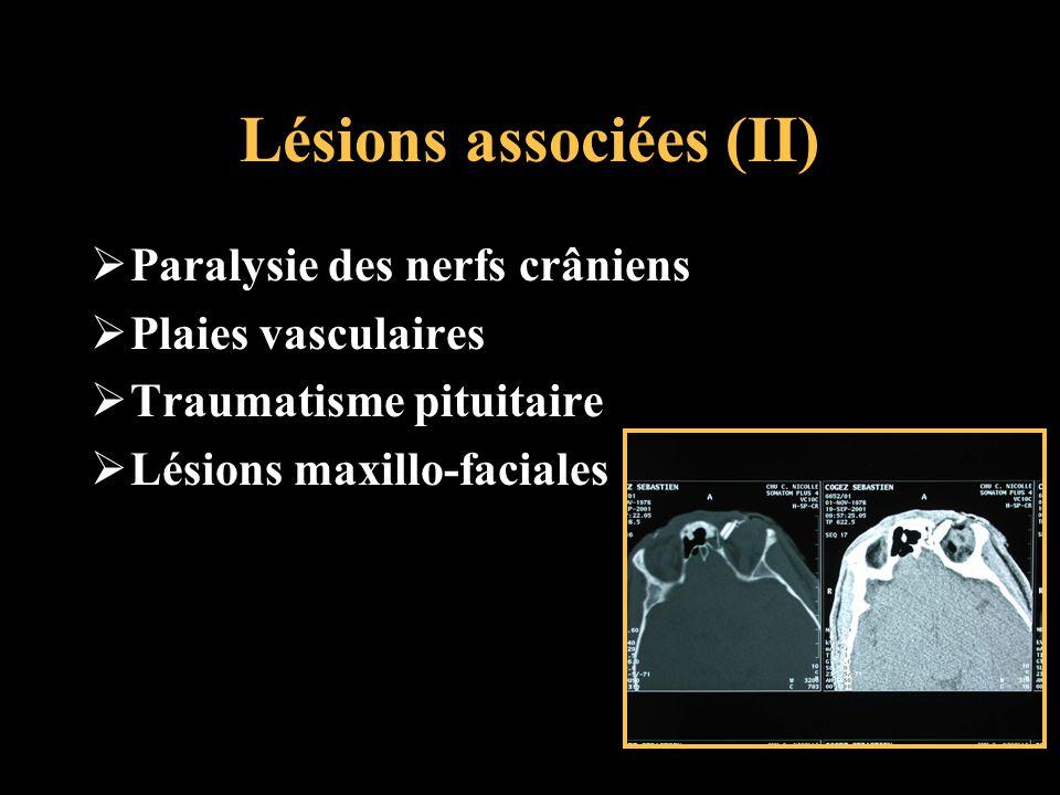 Lésions associées (II) Paralysie des nerfs crâniens Plaies vasculaires Traumatisme pituitaire Lésions maxillo-faciales