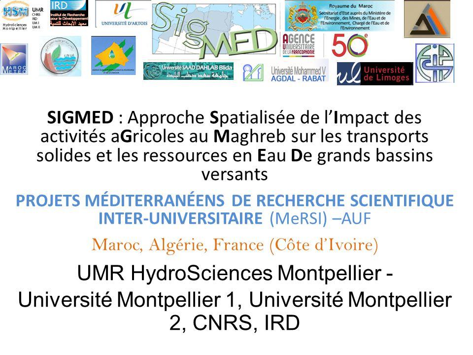 SIGMED : Approche Spatialisée de lImpact des activités aGricoles au Maghreb sur les transports solides et les ressources en Eau De grands bassins versants PROJETS MÉDITERRANÉENS DE RECHERCHE SCIENTIFIQUE INTER-UNIVERSITAIRE (MeRSI) –AUF Maroc, Algérie, France (Côte dIvoire) UMR HydroSciences Montpellier - Université Montpellier 1, Université Montpellier 2, CNRS, IRD