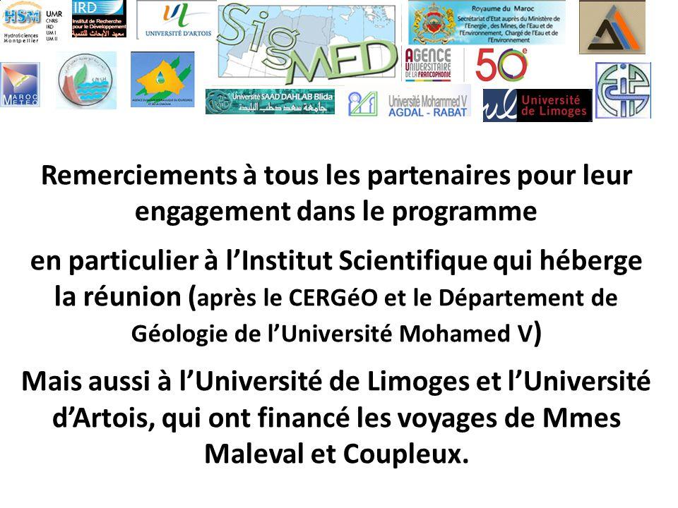 Remerciements à tous les partenaires pour leur engagement dans le programme en particulier à lInstitut Scientifique qui héberge la réunion ( après le CERGéO et le Département de Géologie de lUniversité Mohamed V ) Mais aussi à lUniversité de Limoges et lUniversité dArtois, qui ont financé les voyages de Mmes Maleval et Coupleux.