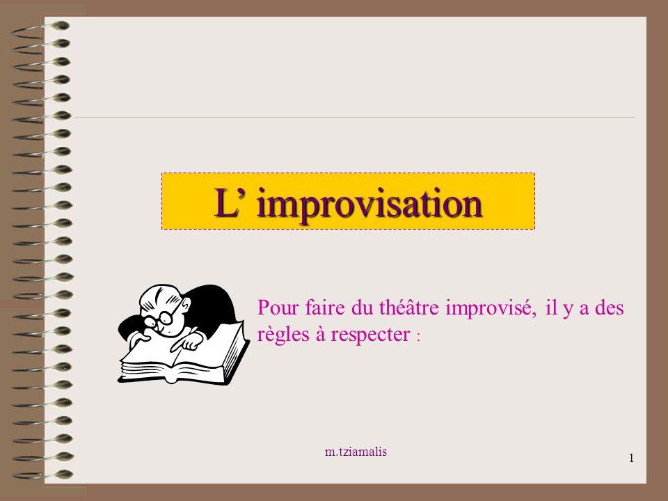 m.tziamalis 1 L improvisation Pour faire du théâtre improvisé, il y a des règles à respecter :