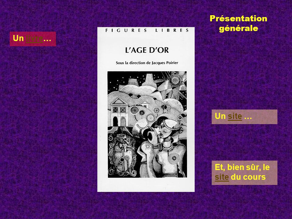 Un livre…livre Un site …site Présentation générale Et, bien sûr, le site du cours site