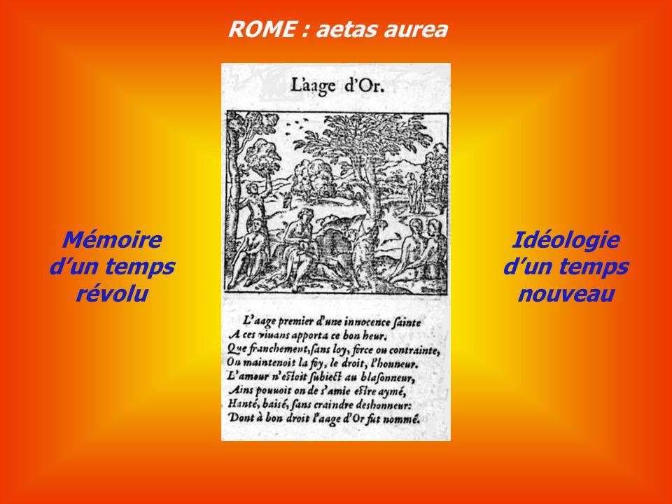 Mémoire dun temps révolu Idéologie dun temps nouveau ROME : aetas aurea