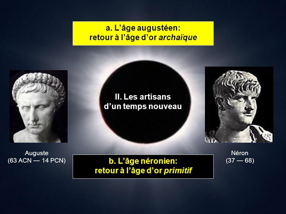 II. Les artisans dun temps nouveau a. Lâge augustéen: retour à lâge dor archaïque b. Lâge néronien: retour à lâge dor primitif Auguste (63 ACN 14 PCN)