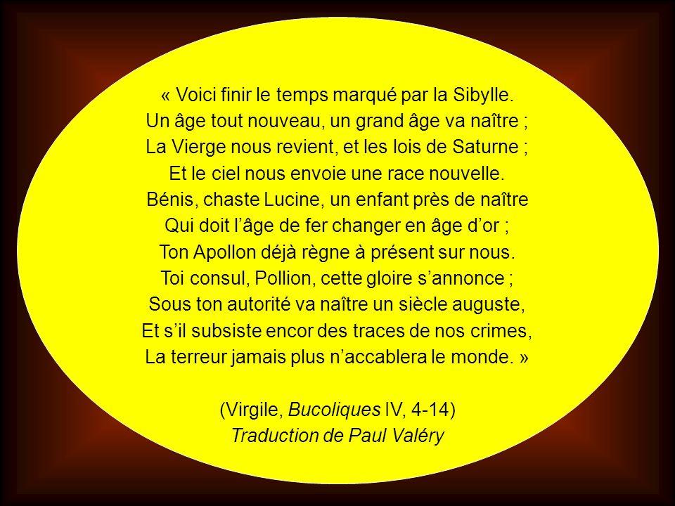 « Voici finir le temps marqué par la Sibylle. Un âge tout nouveau, un grand âge va naître ; La Vierge nous revient, et les lois de Saturne ; Et le cie