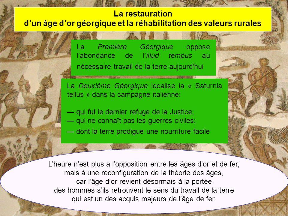 La restauration dun âge dor géorgique et la réhabilitation des valeurs rurales La Première Géorgique oppose labondance de lillud tempus au nécessaire