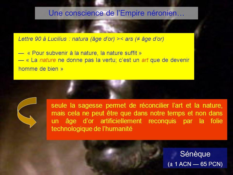 Sénèque (± 1 ACN 65 PCN) Lettre 90 à Lucilius : natura (âge dor) >< ars ( âge dor) « Pour subvenir à la nature, la nature suffit » « La nature ne donn