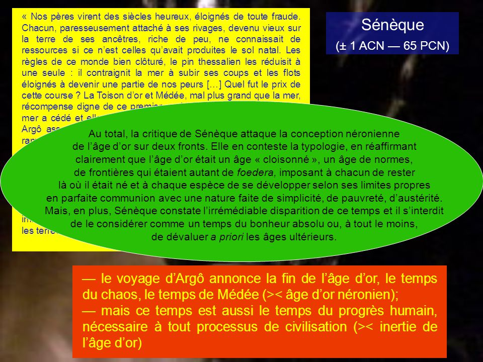 Sénèque (± 1 ACN 65 PCN) le voyage dArgô annonce la fin de lâge dor, le temps du chaos, le temps de Médée (>< âge dor néronien); mais ce temps est aus