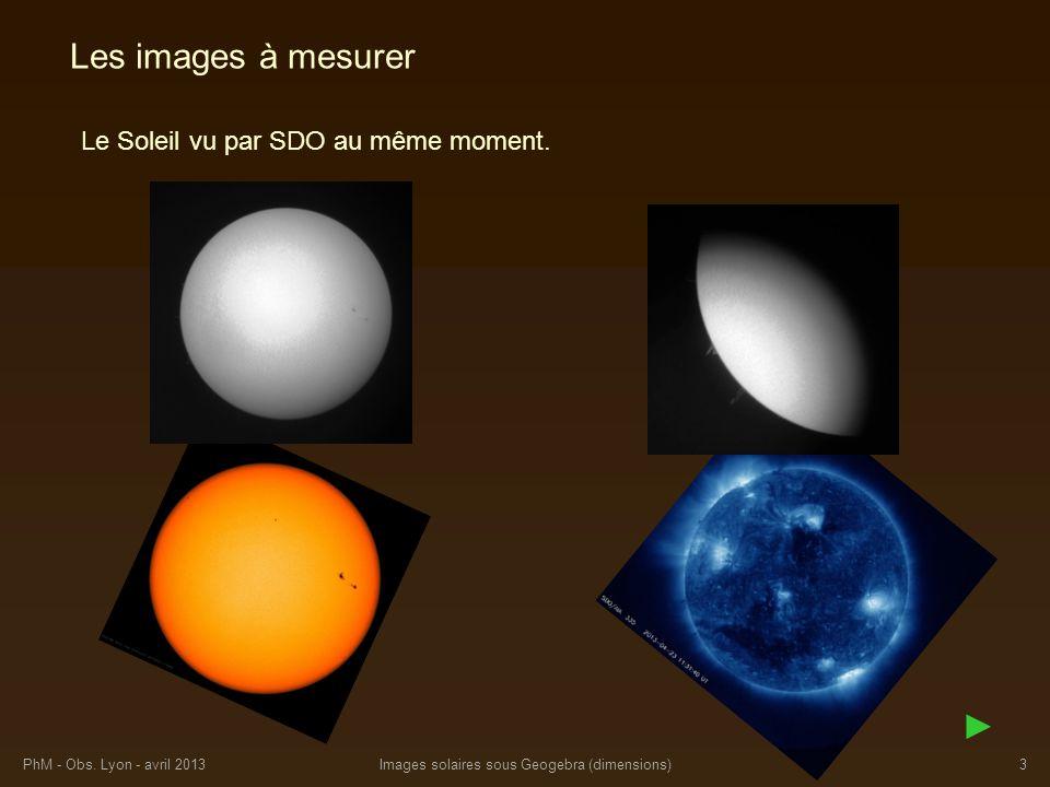PhM - Obs. Lyon - avril 2013Images solaires sous Geogebra (dimensions)3 Le Soleil vu par SDO au même moment. Les images à mesurer