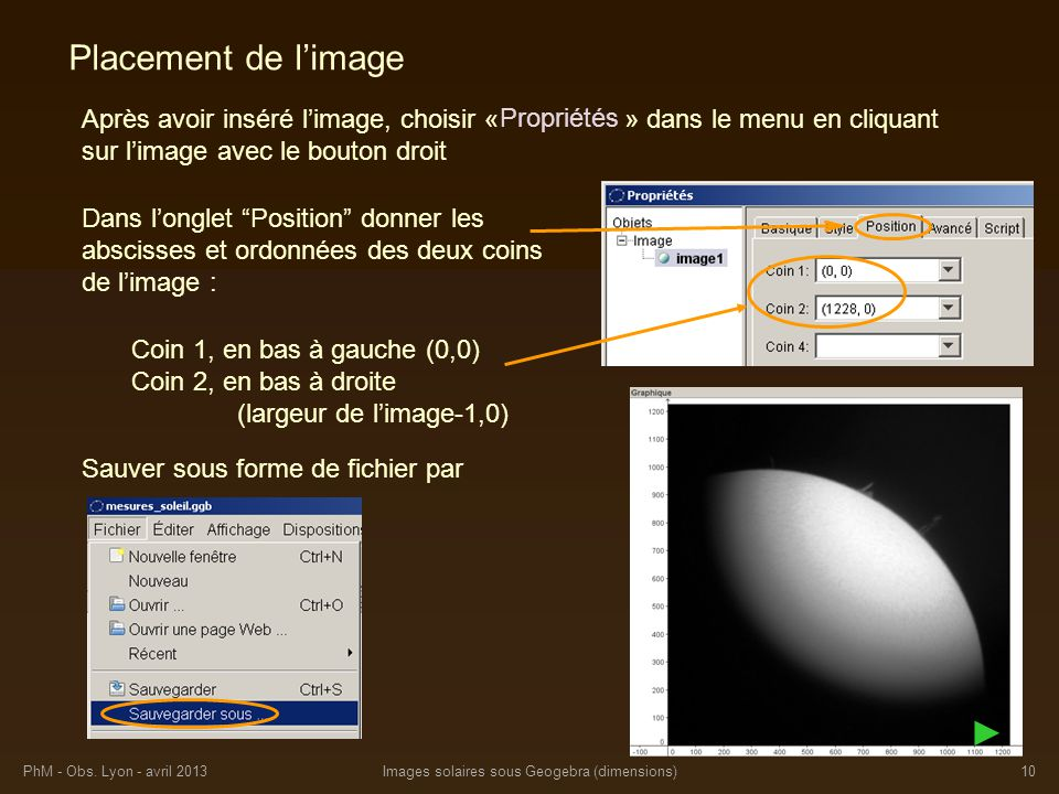 PhM - Obs. Lyon - avril 2013Images solaires sous Geogebra (dimensions)10 Placement de limage Après avoir inséré limage, choisir « » dans le menu en cl