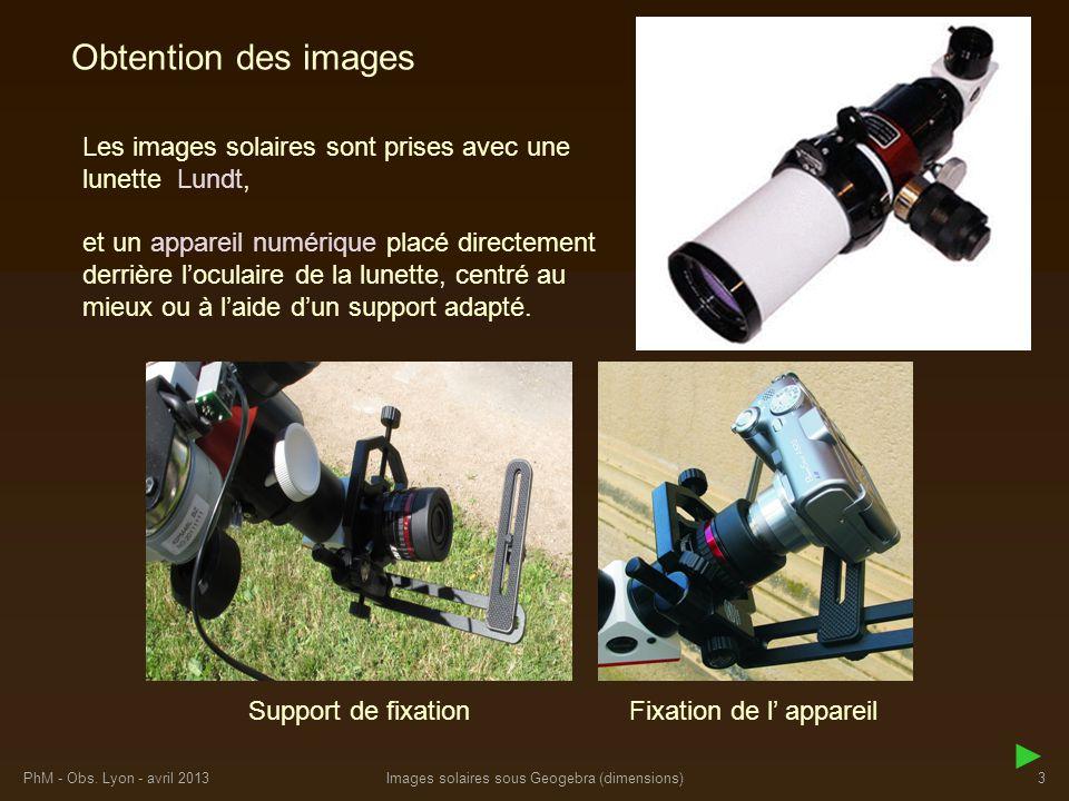PhM - Obs. Lyon - avril 2013Images solaires sous Geogebra (dimensions)3 Les images solaires sont prises avec une lunette Obtention des images Lundt, a