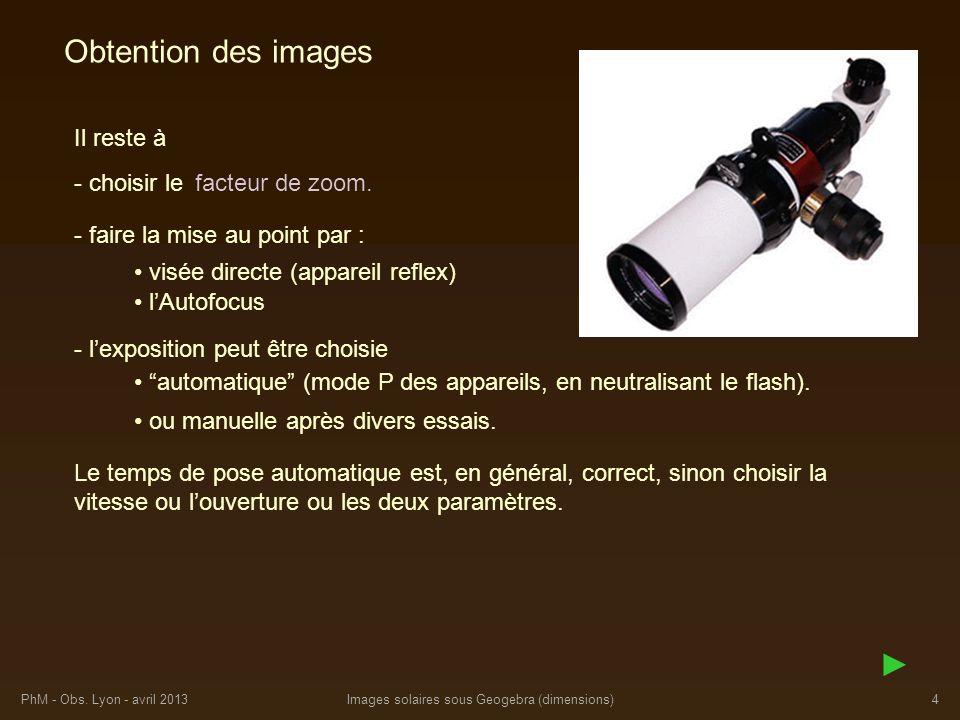 PhM - Obs. Lyon - avril 2013Images solaires sous Geogebra (dimensions)4 Obtention des images Il reste à - lexposition peut être choisie - faire la mis