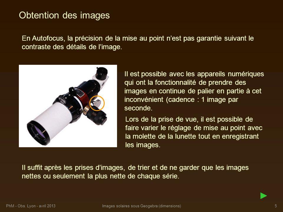 PhM - Obs. Lyon - avril 2013Images solaires sous Geogebra (dimensions)5 Obtention des images En Autofocus, la précision de la mise au point nest pas g