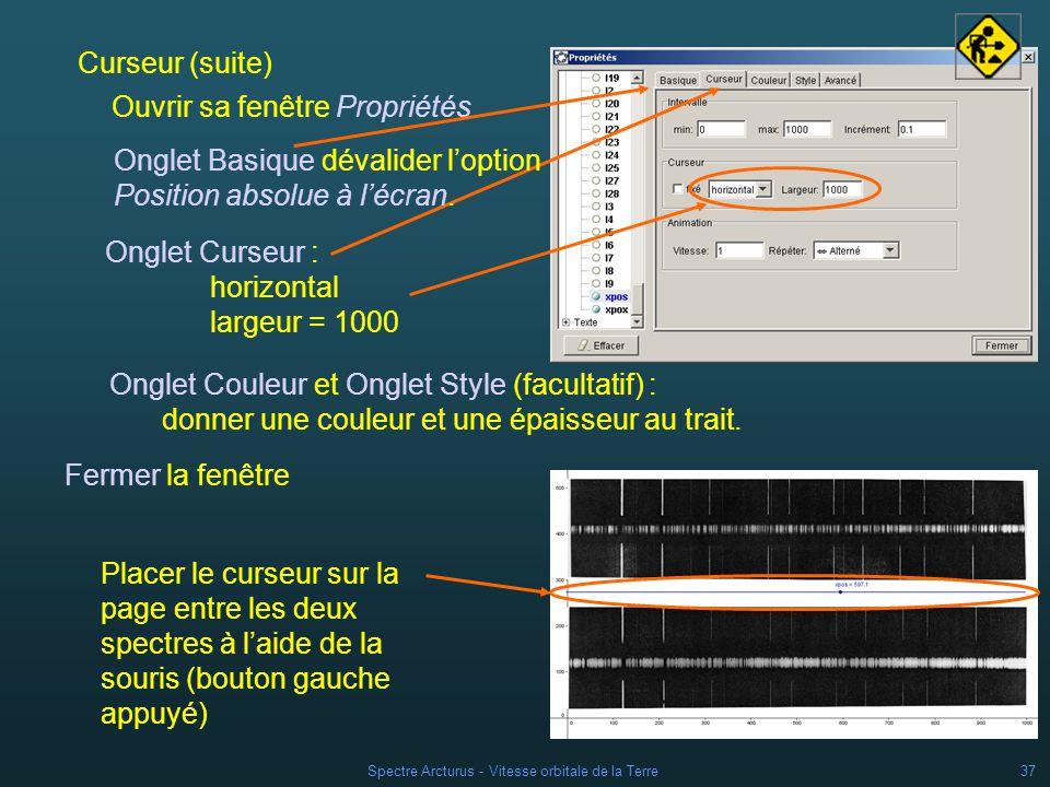 Spectre Arcturus - Vitesse orbitale de la Terre36 Curseur de mesure Spectresraies alignées verticalement Repérage suivant laxe des abscisses Par curseur : trait vertical repéré en abscisses.