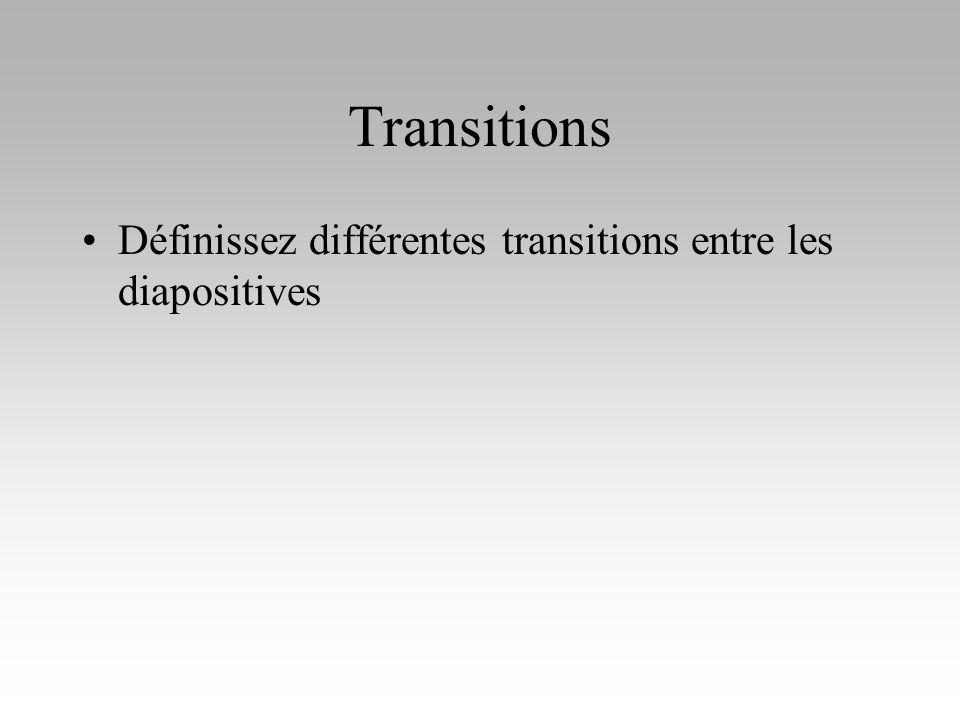 Transitions Définissez différentes transitions entre les diapositives