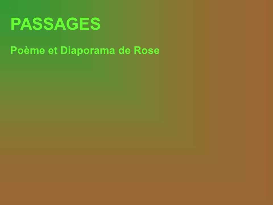 PASSAGES Poème et Diaporama de Rose