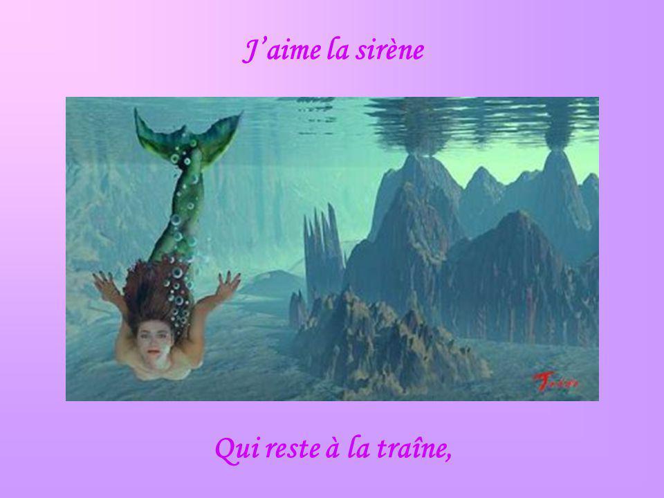 Jaime la sirène Qui reste à la traîne,