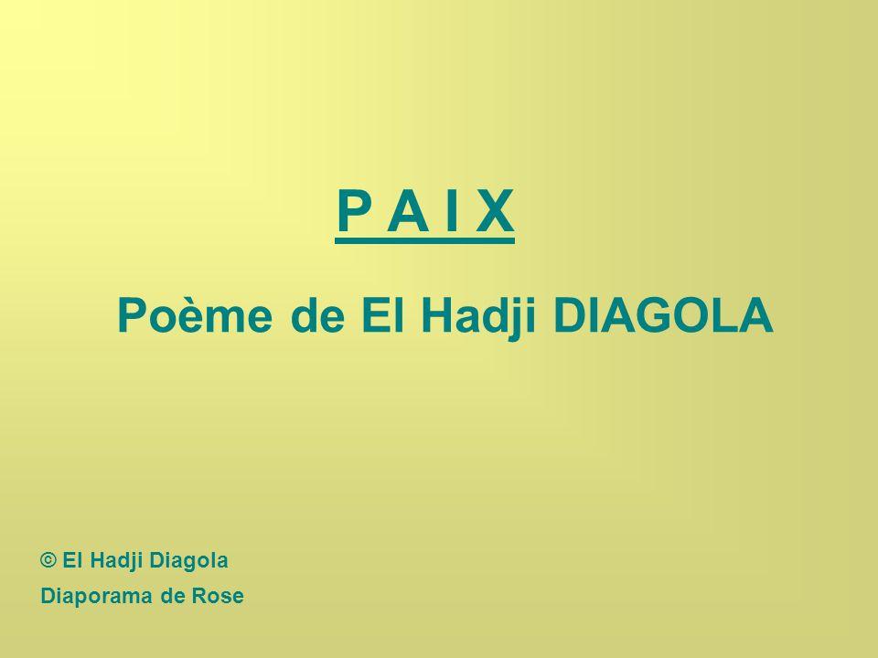 P A I X Poème de El Hadji DIAGOLA © El Hadji Diagola Diaporama de Rose