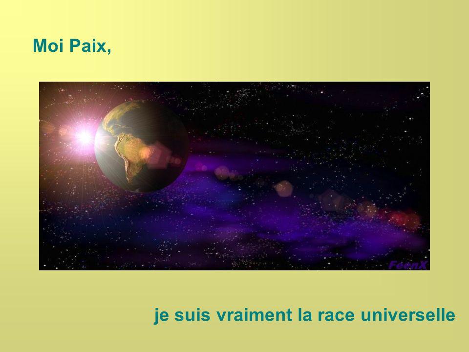 Moi Paix, je suis vraiment la race universelle