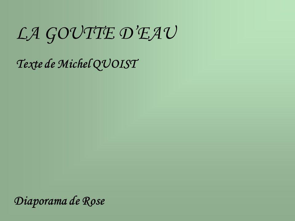 LA GOUTTE DEAU Texte de Michel QUOIST Diaporama de Rose