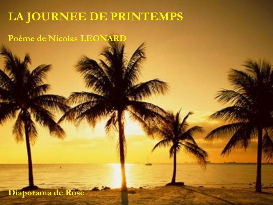 LA JOURNEE DE PRINTEMPS Poème de Nicolas LEONARD Diaporama de Rose