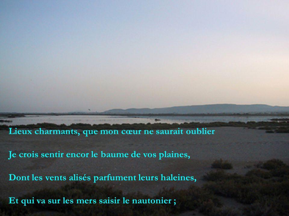 Lieux charmants, que mon cœur ne saurait oublier Je crois sentir encor le baume de vos plaines, Dont les vents alisés parfument leurs haleines, Et qui va sur les mers saisir le nautonier ;