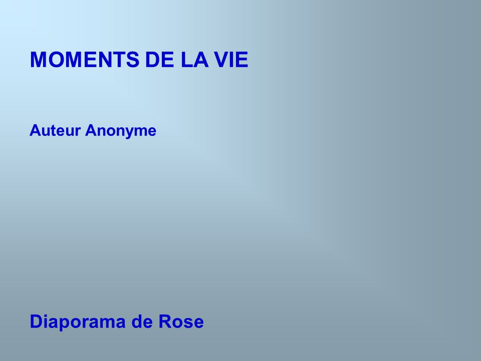 MOMENTS DE LA VIE Auteur Anonyme Diaporama de Rose