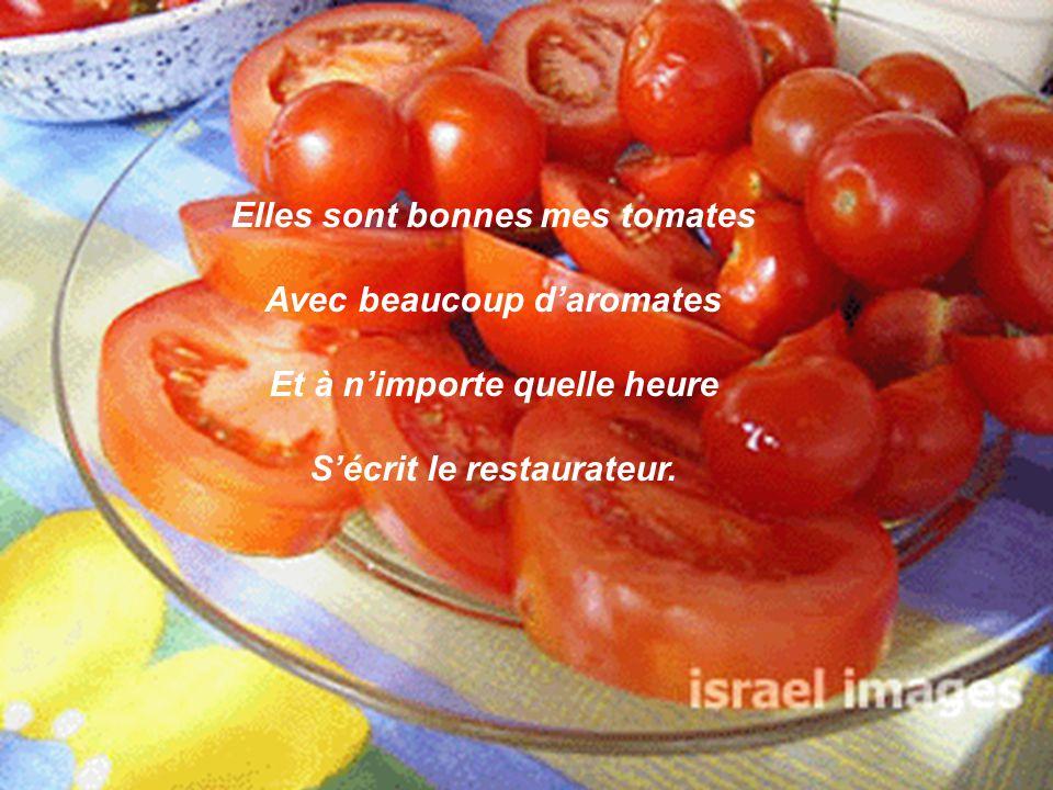 Elles sont bonnes mes tomates Avec beaucoup daromates Et à nimporte quelle heure Sécrit le restaurateur.