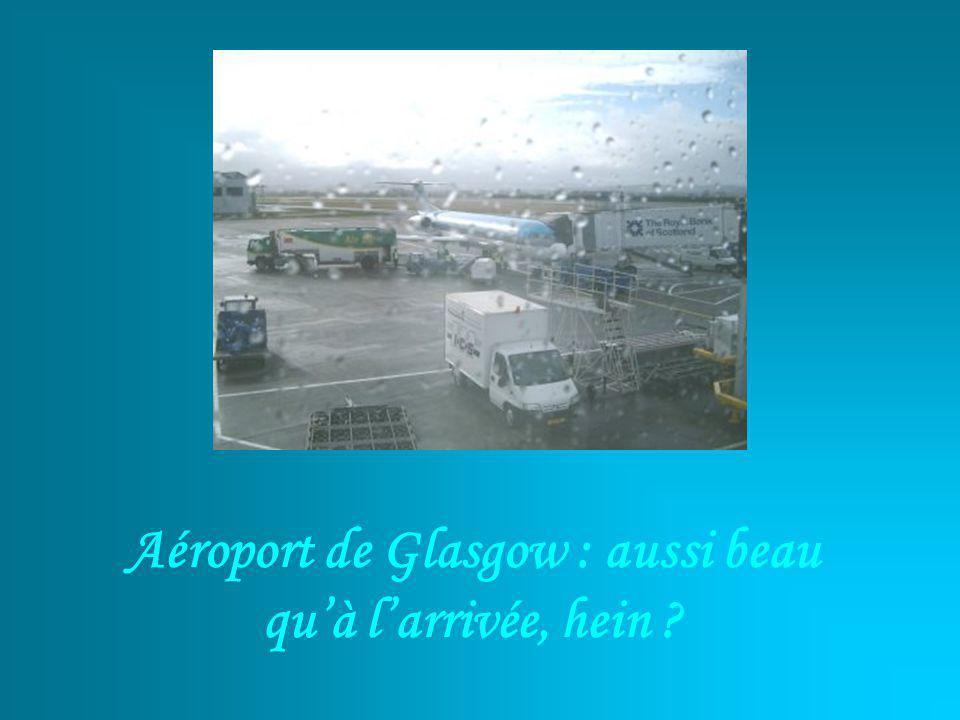 Aéroport de Glasgow : aussi beau quà larrivée, hein