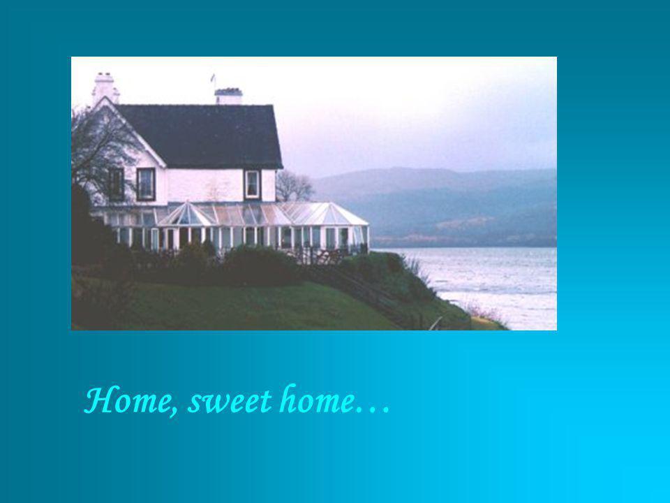 Home, sweet home…