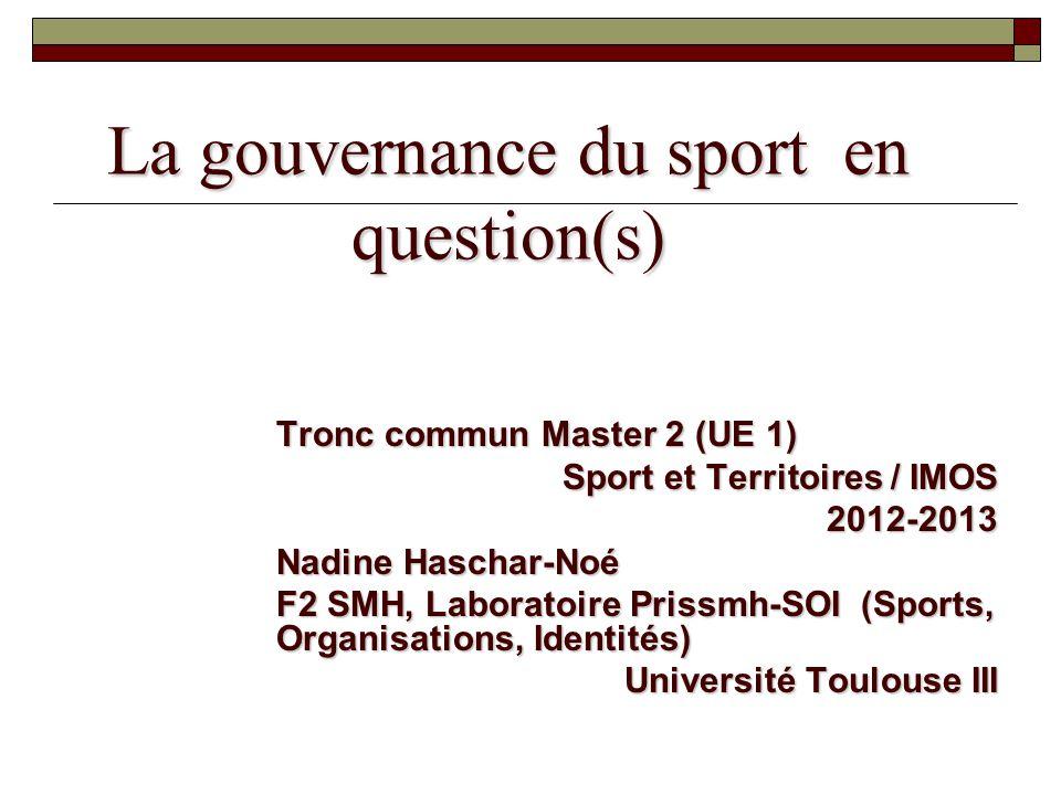 Tronc commun Master 2 (UE 1) Sport et Territoires / IMOS 2012-2013 Nadine Haschar-Noé F2 SMH, Laboratoire Prissmh-SOI (Sports, Organisations, Identité