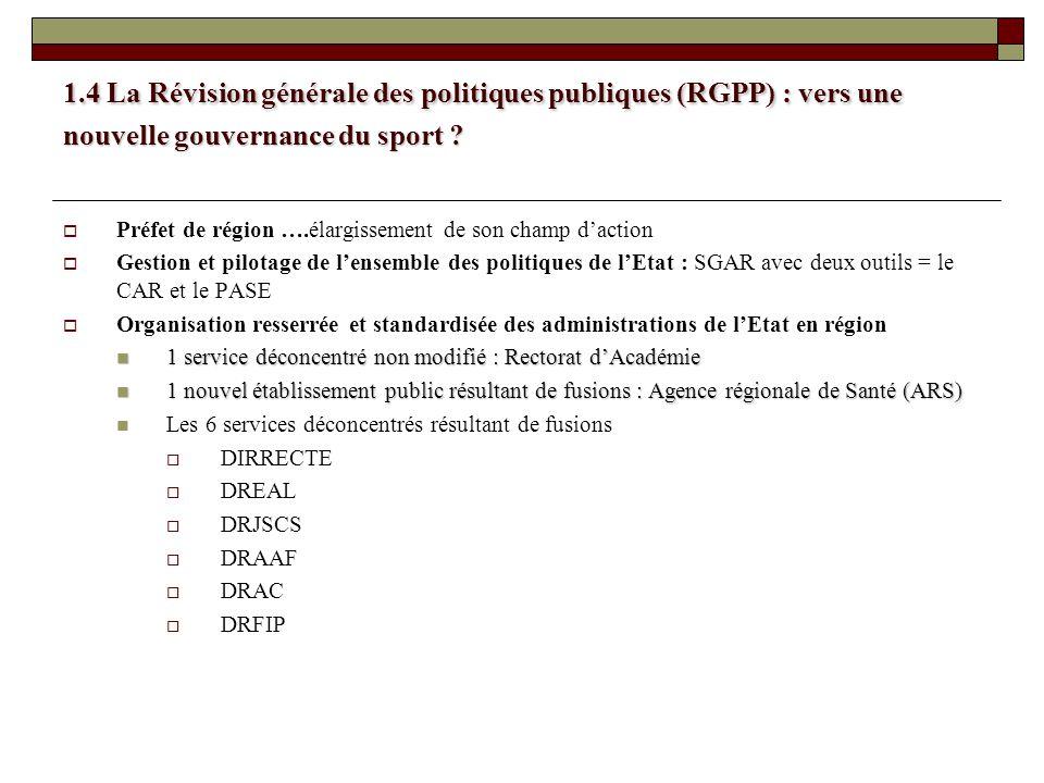 1.4 La Révision générale des politiques publiques (RGPP) : vers une nouvelle gouvernance du sport ? Préfet de région ….élargissement de son champ dact